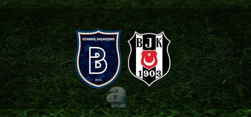Başakşehir - Beşiktaş maçı ne zaman? Beşiktaş maçı hangi kanalda? Başakşehir - Beşiktaş maçı saat kaçta? | CANLI