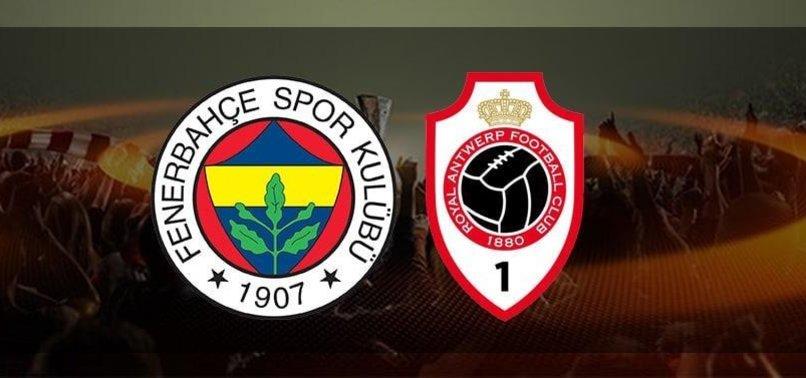 Fenerbahçe - Royal Antwerp maçı CANLI (Fenerbahçe maçı canlı anlatım)