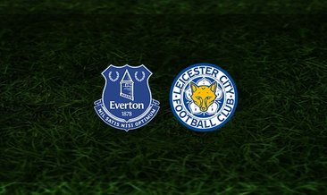 Everton - Leicester City maçı saat kaçta ve hangi kanalda?