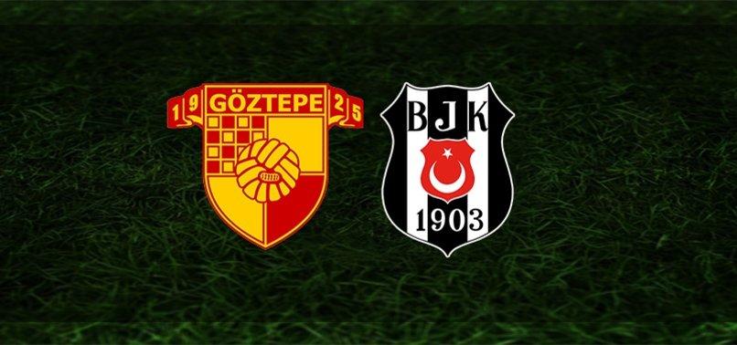 Göztepe - Beşiktaş | İlk 11'ler belli oldu