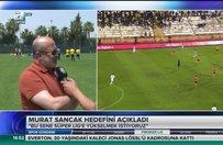 Murat Sancak: Hedefimiz Süper Lig'e yükselmek
