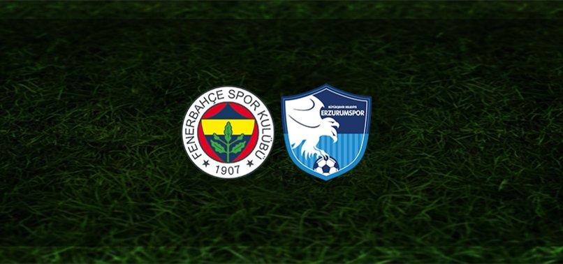 Fenerbahçe Erzurumspor maçı CANLI ANLATIM