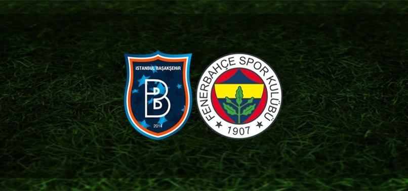 Başakşehir Fenerbahçe maçı ne zaman? Saat kaçta ve hangi kanalda CANLI yayınlanacak? İşte tüm detaylar...