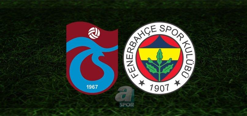 Trabzonspor - Fenerbahçe maçı ne zaman? Trabzonspor Fenerbahçe derbisi saat kaçta? Hangi kanalda?   CANLI SKOR