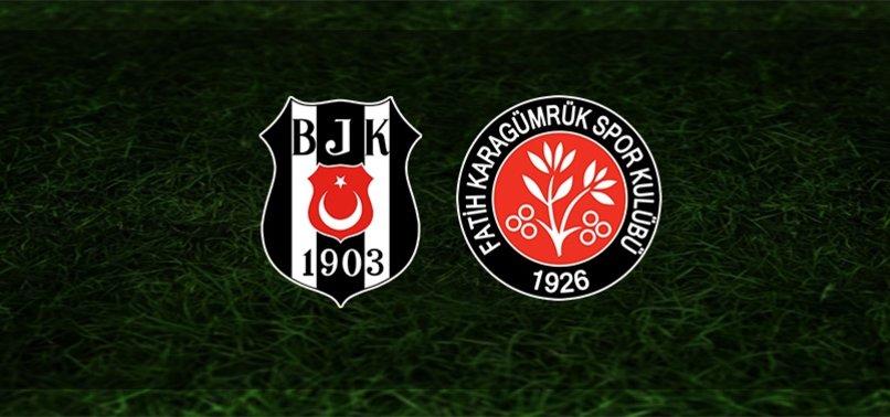 Beşiktaş - Fatih Karagümrük maçı CANLI