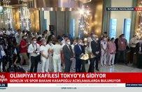 Olimpiyat kafilesi Tokyo'ya gidiyor